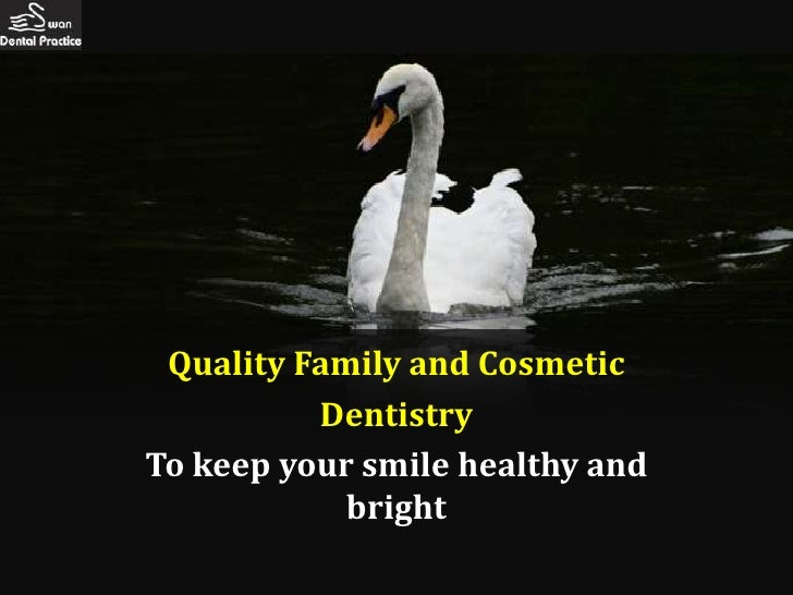 Quality Family and Cosmetic          DentistryTo keep your smile healthy and            bright