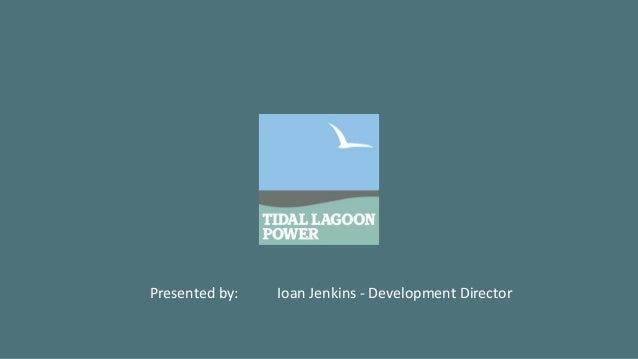 Presented by: Ioan Jenkins - Development Director