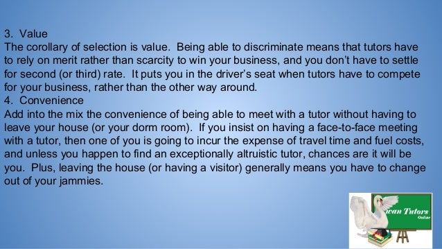 3. Value The corollary of selection is value. Being able to discriminate means that tutors have to rely on merit rather th...