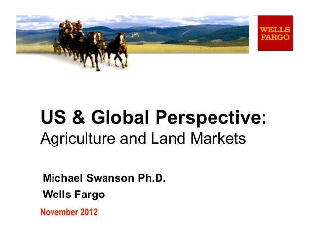 US & Global Perspective:Agriculture and Land MarketsMichael Swanson Ph.D.Wells Fargo