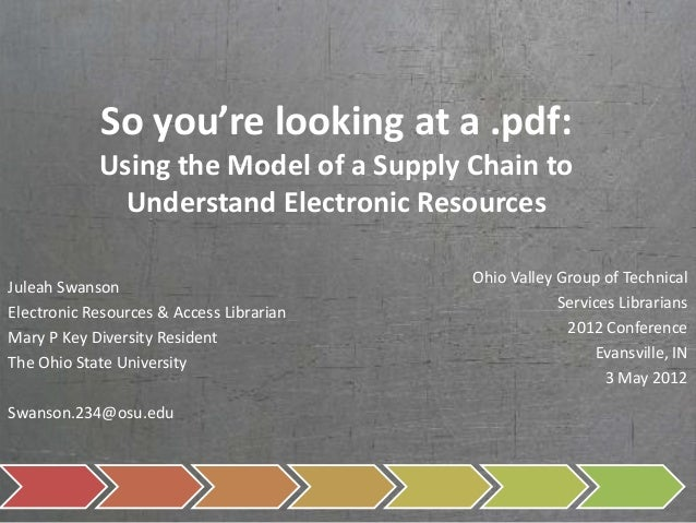 So you're looking at a .pdf: Using the Model of a Supply Chain to Understand Electronic Resources Juleah Swanson Electroni...