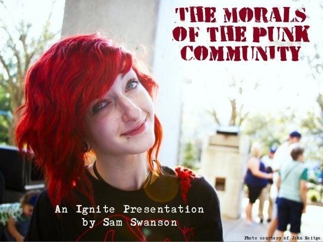 The Moralsof the PunkCommunityAn Ignite Presentationby Sam SwansonPhoto courtesy of John Neitge