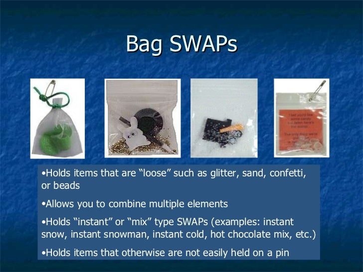 """Bag SWAPs <ul><li>Holds items that are """"loose"""" such as glitter, sand, confetti, or beads </li></ul><ul><li>Allows you to c..."""