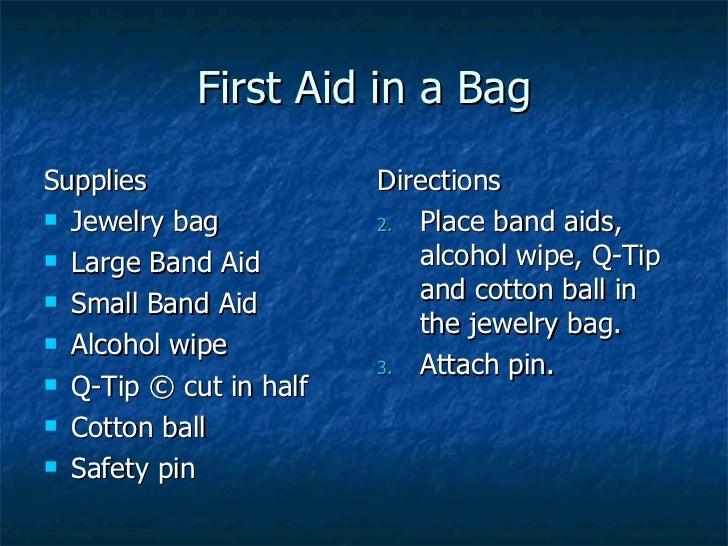 First Aid in a Bag <ul><li>Supplies </li></ul><ul><li>Jewelry bag </li></ul><ul><li>Large Band Aid </li></ul><ul><li>Small...