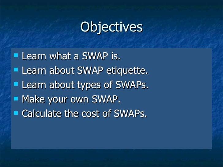 Objectives <ul><li>Learn what a SWAP is. </li></ul><ul><li>Learn about SWAP etiquette. </li></ul><ul><li>Learn about types...