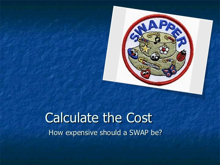 Calculate the Cost How expensive should a SWAP be?