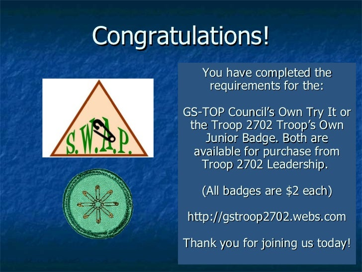 Congratulations! You have completed the requirements for the: GS-TOP Council's Own Try It or the Troop 2702 Troop's Own Ju...