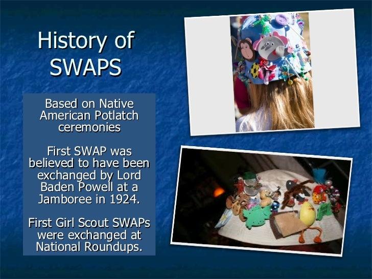 History of SWAPS <ul><li>Based on Native American Potlatch ceremonies </li></ul><ul><li>First SWAP was believed to have be...