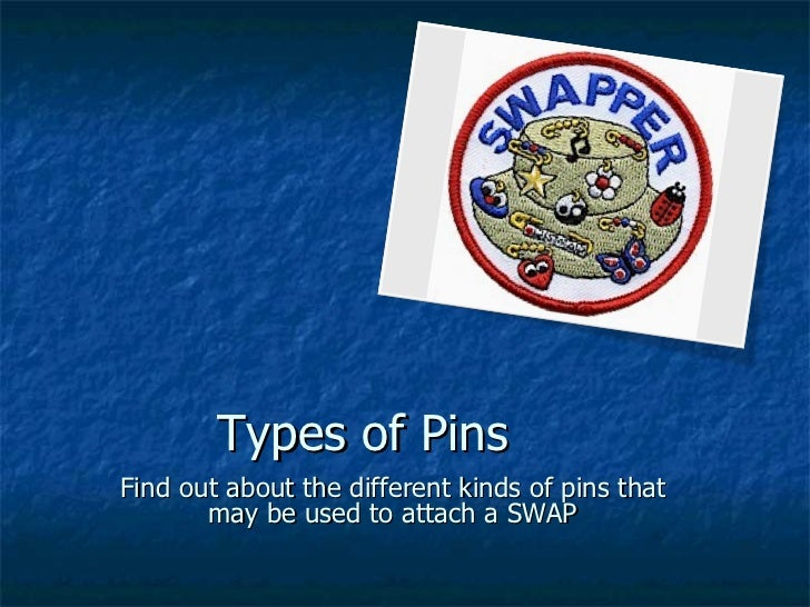 Types of Pins Find out about the different kinds of pins that may be used to attach a SWAP