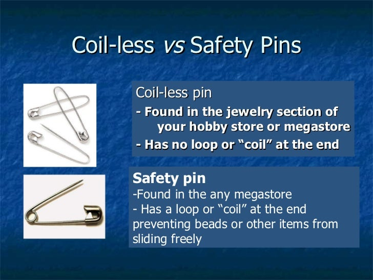 Coil-less  vs  Safety Pins <ul><li>Coil-less pin </li></ul><ul><li>- Found in the jewelry section of your hobby store or m...