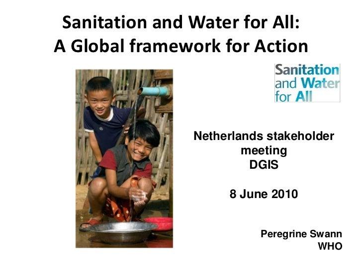 Sanitation and Water for All: A Global framework for Action<br />Netherlands stakeholder meeting<br />DGIS<br />8 June 201...