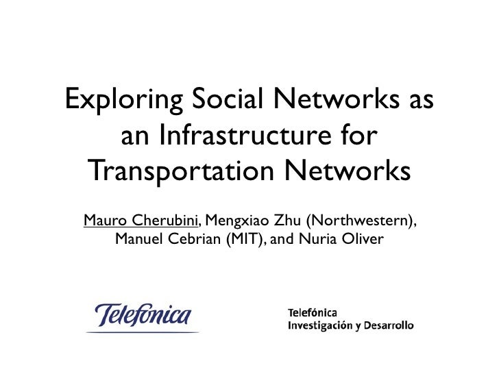 Exploring Social Networks as     an Infrastructure for  Transportation Networks  Mauro Cherubini, Mengxiao Zhu (Northweste...