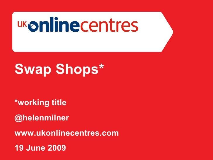 Section Divider: Heading intro here. Swap Shops* *working title @helenmilner www.ukonlinecentres.com 19 June 2009