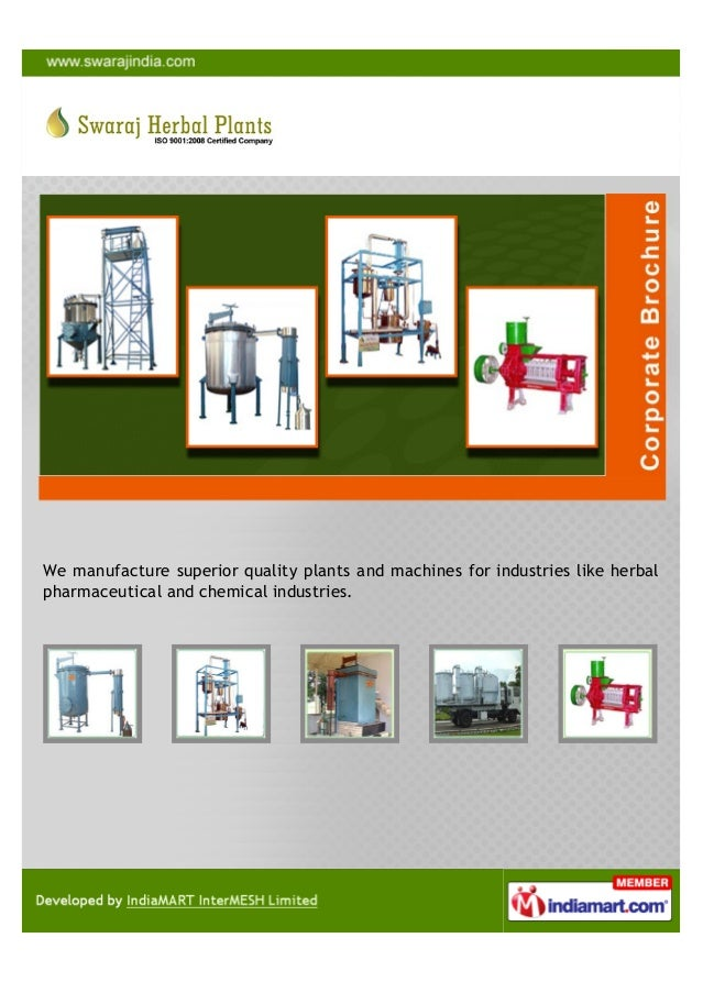 We manufacture superior quality plants and machines for industries like herbalpharmaceutical and chemical industries.