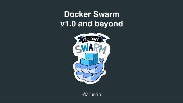 Docker Swarm v1.0 and beyond @arunan