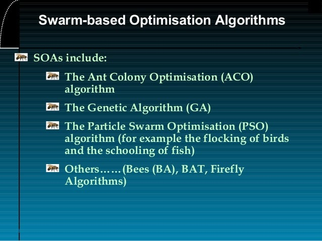 overview of algorithms for swarm intelligence Swarm intelligence (si) is based on collective behavior of self-organized systems typical swarm intelligence schemes include particle swarm optimization (pso), ant colony system (acs), stochastic.