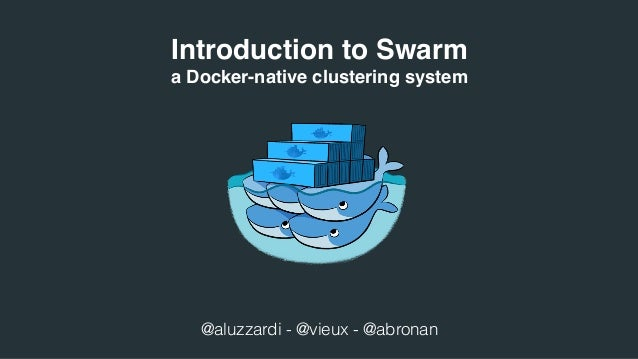 Introduction to Swarm a Docker-native clustering system @aluzzardi - @vieux - @abronan