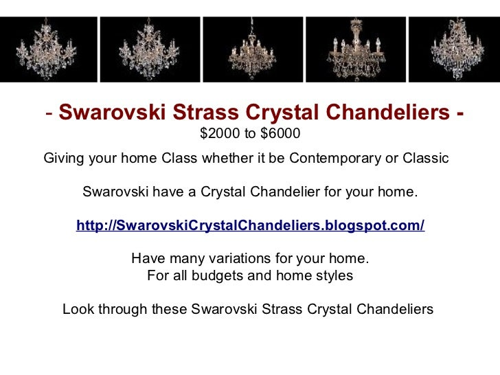 - Swarovski Strass Crystal Chandeliers -                       $2000 to $6000Giving your home Class whether it be Contempo...