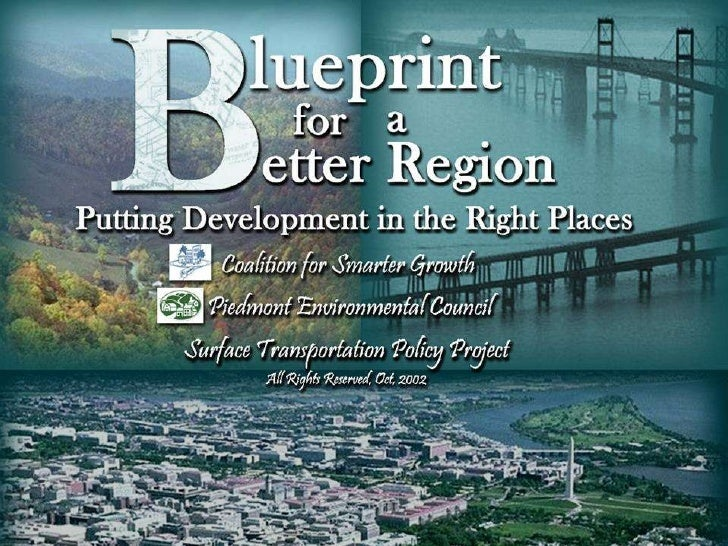 Putting Development In The Right Places Blueprint for a Better Region Coalition for Smarter Growth, Piedmont Environmental...