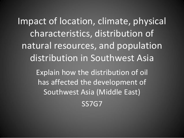 Impact of location, climate, physical characteristics, distribution of natural resources, and population distribution in S...