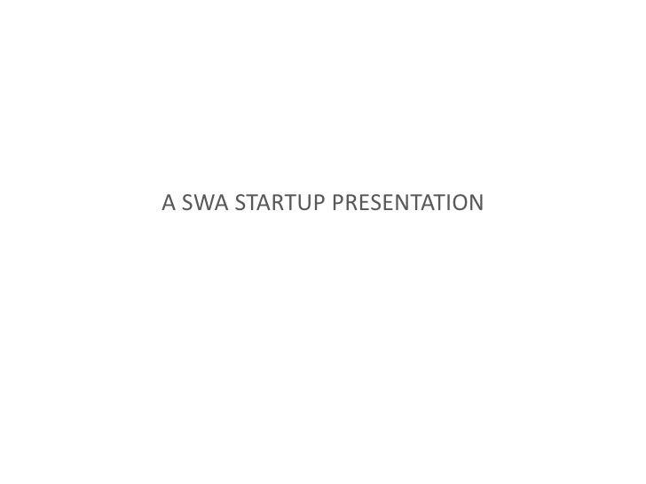 A SWA STARTUP PRESENTATION<br />