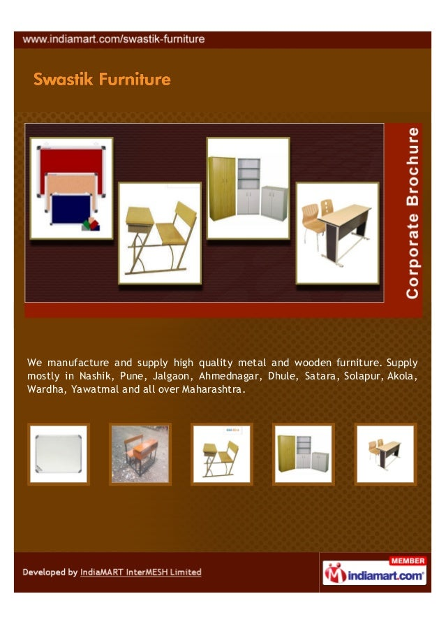 We manufacture and supply high quality metal and wooden furniture. Supplymostly in Nashik, Pune, Jalgaon, Ahmednagar, Dhul...