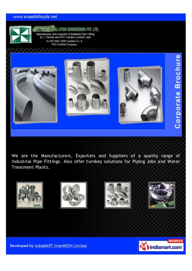 We are the Manufacturers, Exporters and Suppliers of a quality range ofIndustrial Pipe Fittings. Also offer turnkey soluti...