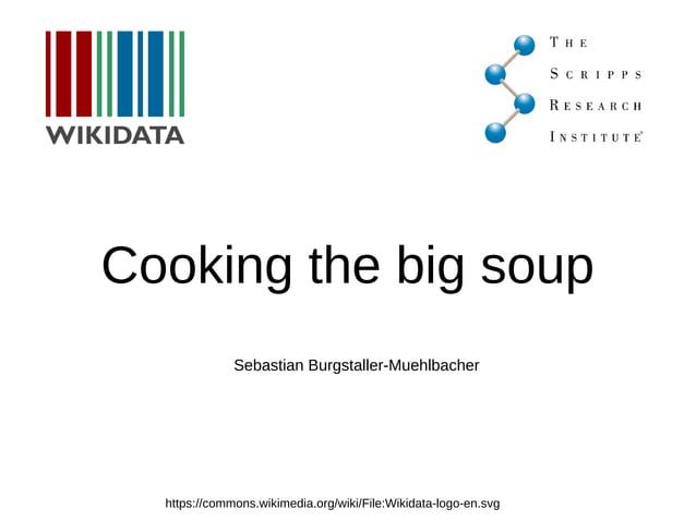 Cooking the big soup https://commons.wikimedia.org/wiki/File:Wikidata-logo-en.svg Sebastian Burgstaller-Muehlbacher