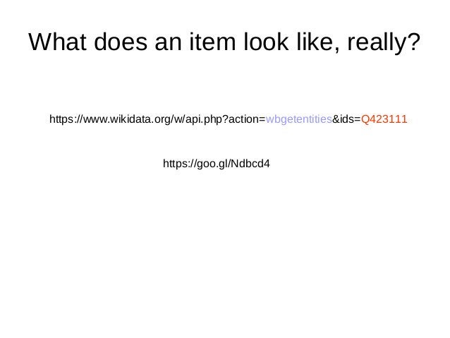 What does an item look like, really? https://goo.gl/Ndbcd4 https://www.wikidata.org/w/api.php?action=wbgetentities&ids=Q42...