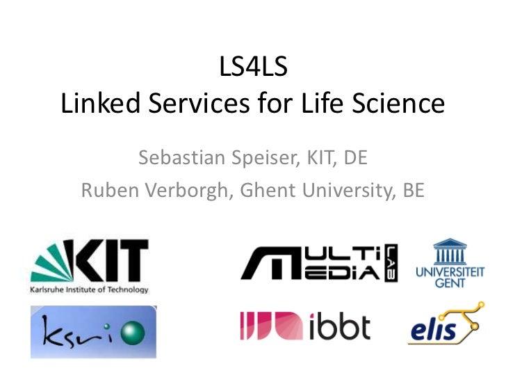 LS4LSLinked Services for Life Science      Sebastian Speiser, KIT, DE Ruben Verborgh, Ghent University, BE