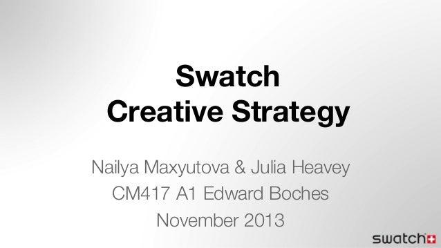 Swatch! Creative Strategy! Nailya Maxyutova & Julia Heavey! CM417 A1 Edward Boches! November 2013!