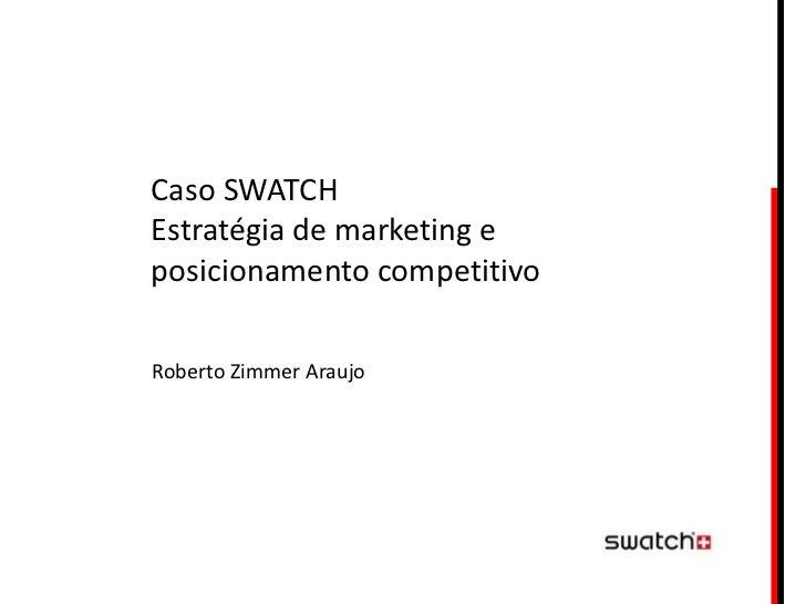 Caso SWATCHEstratégia de marketing eposicionamento competitivoRoberto Zimmer Araujo