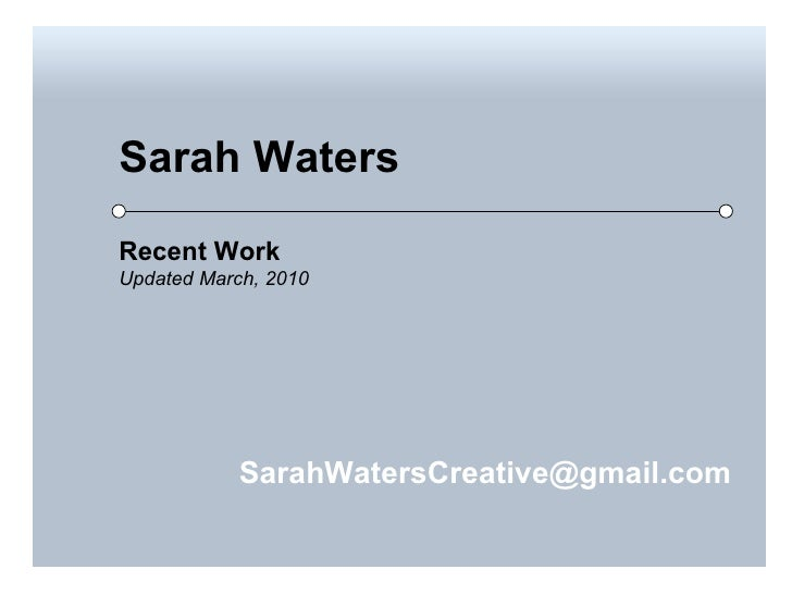 Sarah Waters Recent Work Updated March, 2010 [email_address]