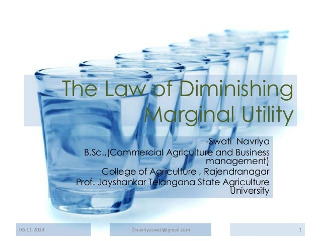 The Law of Diminishing  Marginal Utility  -Swati Navriya  B.Sc.,(Commercial Agriculture and Business  management)  College...