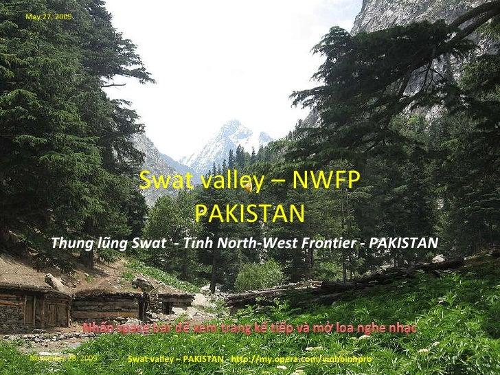 Swat valley – PAKISTAN- http://my.opera.com/vinhbinhpro Swat valley – NWFP PAKISTAN Swat valley – PAKISTAN - http://my.ope...