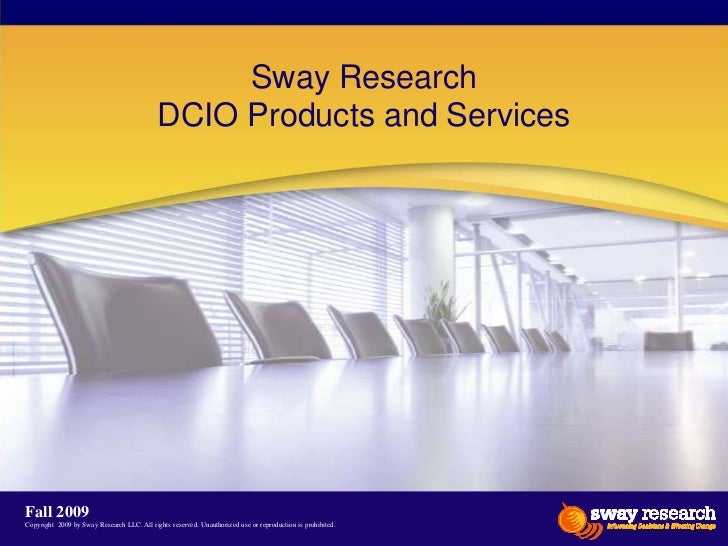 Sway ResearchDCIO Products and Services<br />Fall 2009<br />Copyright  2009 by Sway Research LLC. All rights reserved. Una...