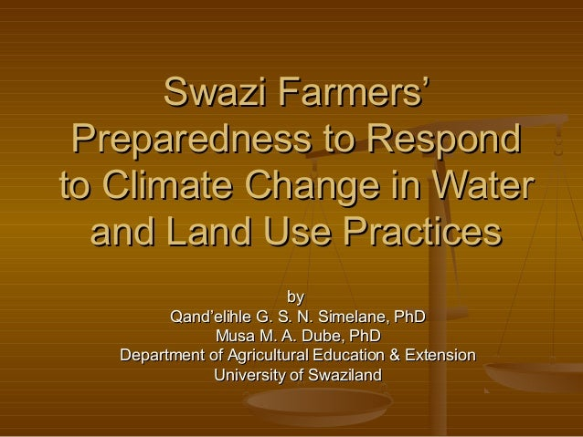Swazi Farmers' Preparedness to Respondto Climate Change in Water  and Land Use Practices                          by      ...