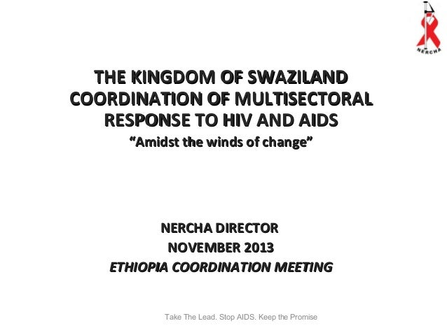 """THE KINGDOM OF SWAZILAND COORDINATION OF MULTISECTORAL RESPONSE TO HIV AND AIDS """"Amidst the winds of change""""  NERCHA DIREC..."""