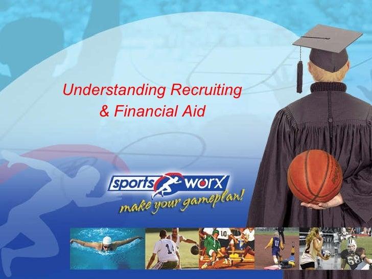 <ul><li>Understanding Recruiting </li></ul><ul><li>& Financial Aid </li></ul>