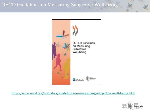 OECD Guidelines on Measuring Subjective Well-being http://www.oecd.org/statistics/guidelines-on-measuring-subjective-well-...