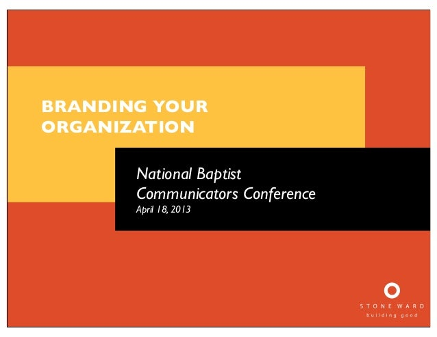 BRANDING YOURORGANIZATION       National Baptist       Communicators Conference       April 18, 2013