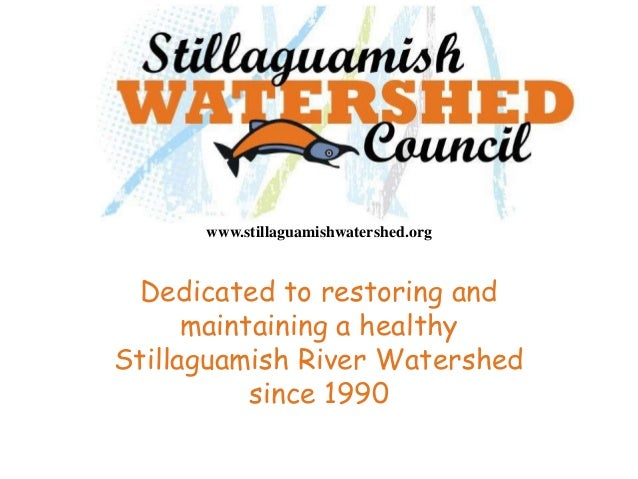 www.stillaguamishwatershed.org Dedicated to restoring and      maintaining a healthyStillaguamish River Watershed         ...