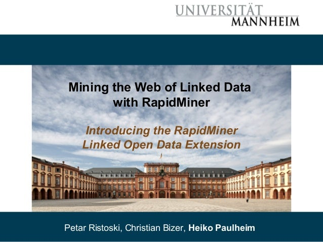 Mining the Web of Linked Data  with RapidMiner  Introducing the RapidMiner  Linked Open Data Extension  Petar Ristoski, Ch...