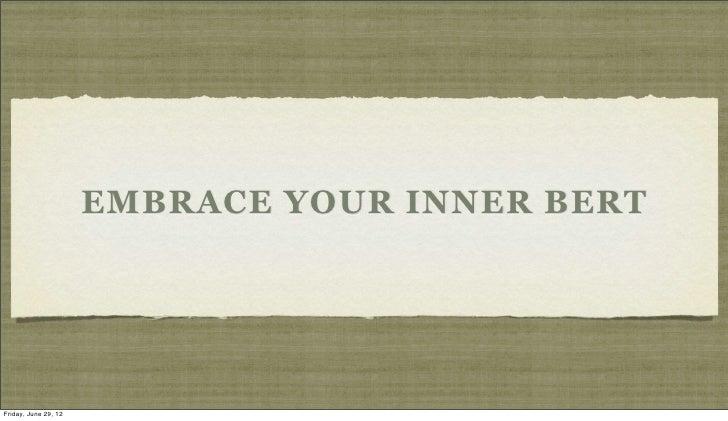 EMBRACE YOUR INNER BERTFriday, June 29, 12
