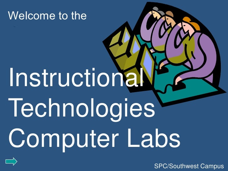 Welcome to the  Welcome     Instructional Technologies Computer Labs                  SPC/Southwest Campus
