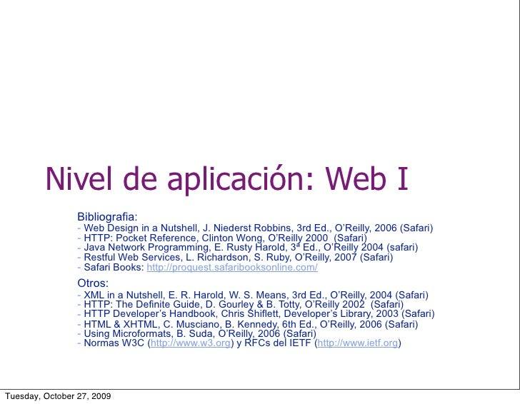 Nivel de aplicación: Web I                  Bibliografia:                  - Web Design in a Nutshell, J. Niederst Robbins...