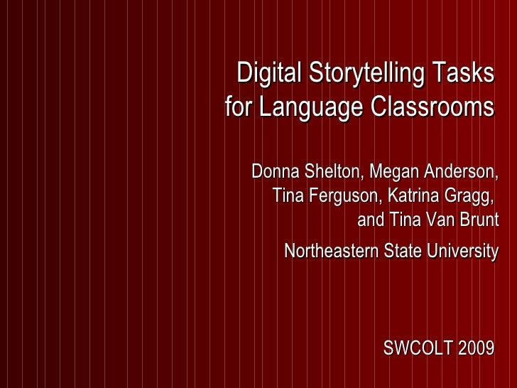 Digital Storytelling Tasks for Language Classrooms Donna Shelton, Megan Anderson, Tina Ferguson, Katrina Gragg,  and Tina ...