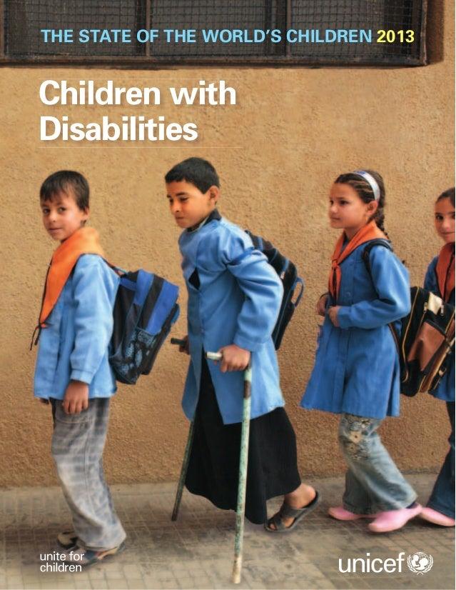 THESTATEOFTHEWORLD'SCHILDREN2013CHILDRENWITHDISABILITIES Children with Disabilities THE STATE OF THE WORLD'S CHILDREN 2013...
