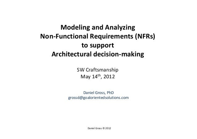 Modeling and AnalyzingNon-Functional Requirements (NFRs)            to support   Architectural decision-making            ...