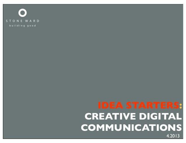 IDEA STARTERS:CREATIVE DIGITALCOMMUNICATIONS4.2013